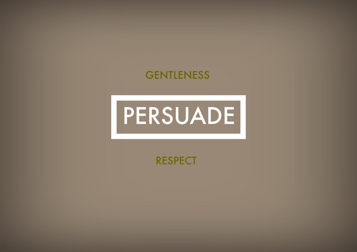 Persuade... With Gentleness and Respect
