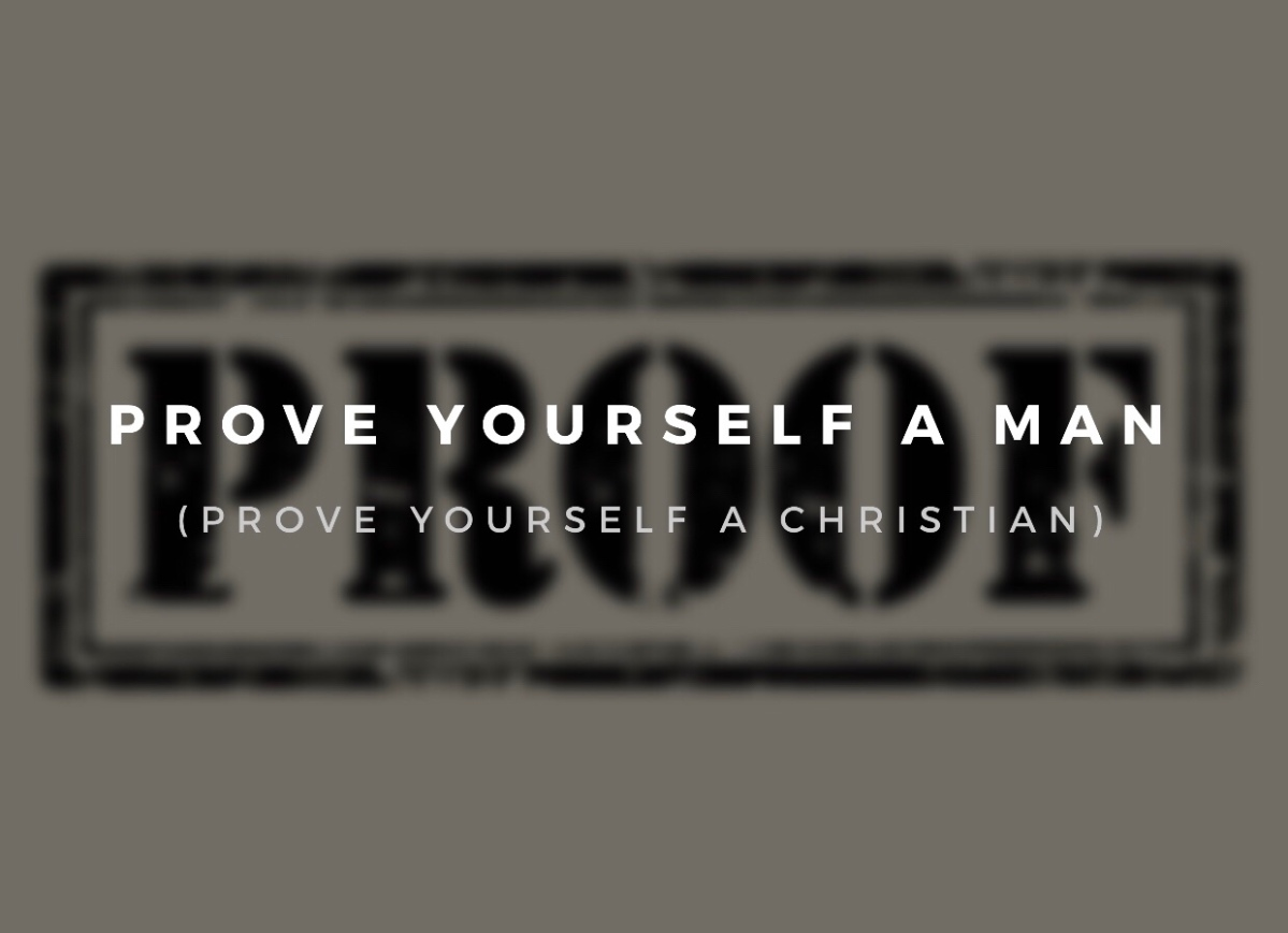 Prove Yourself a Man (Prove Yourself a Christian)