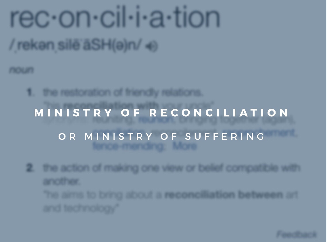 Ministry of Reconciliation or Ministry of Suffering