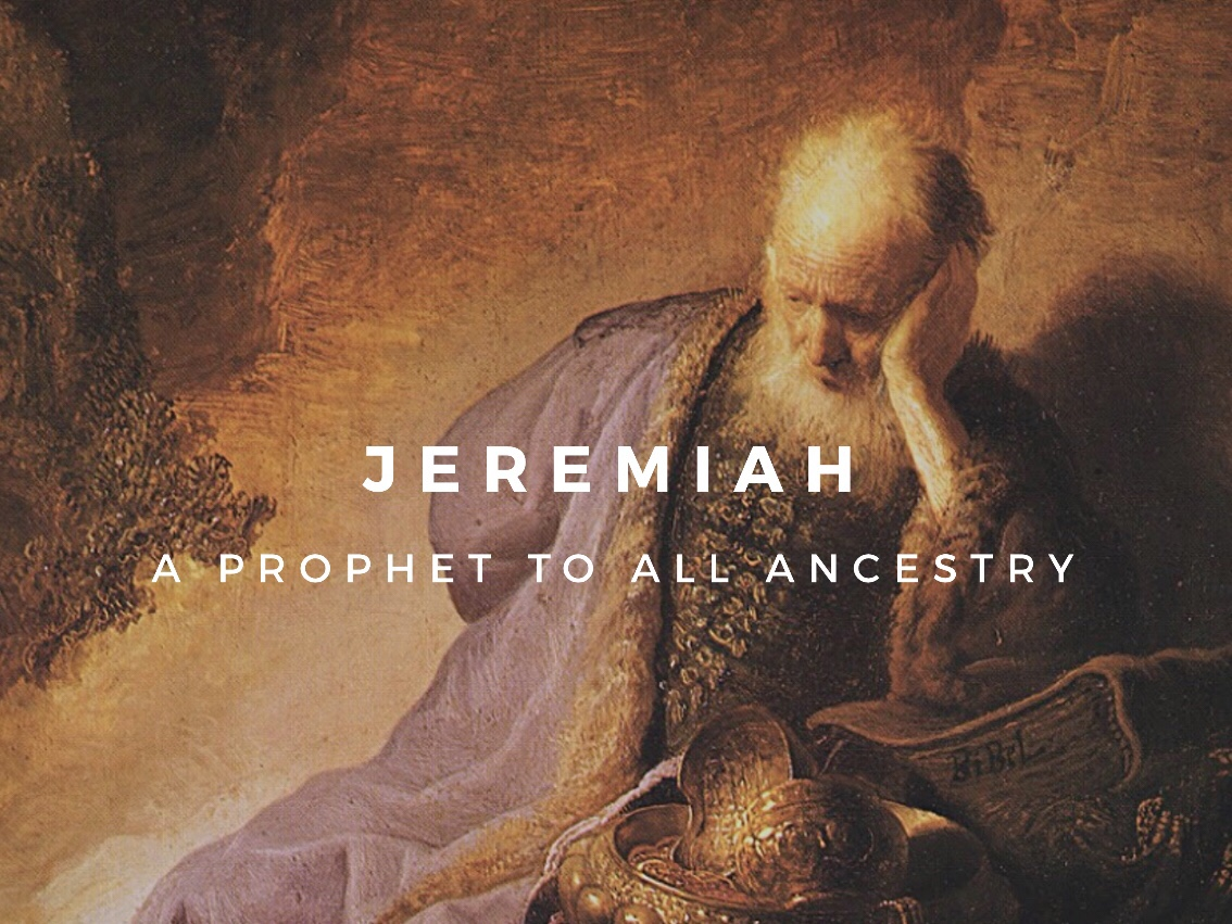 Jeremiah… A Prophet to All Ancestry