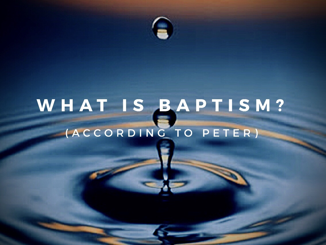 What is Baptism? (According to Peter)