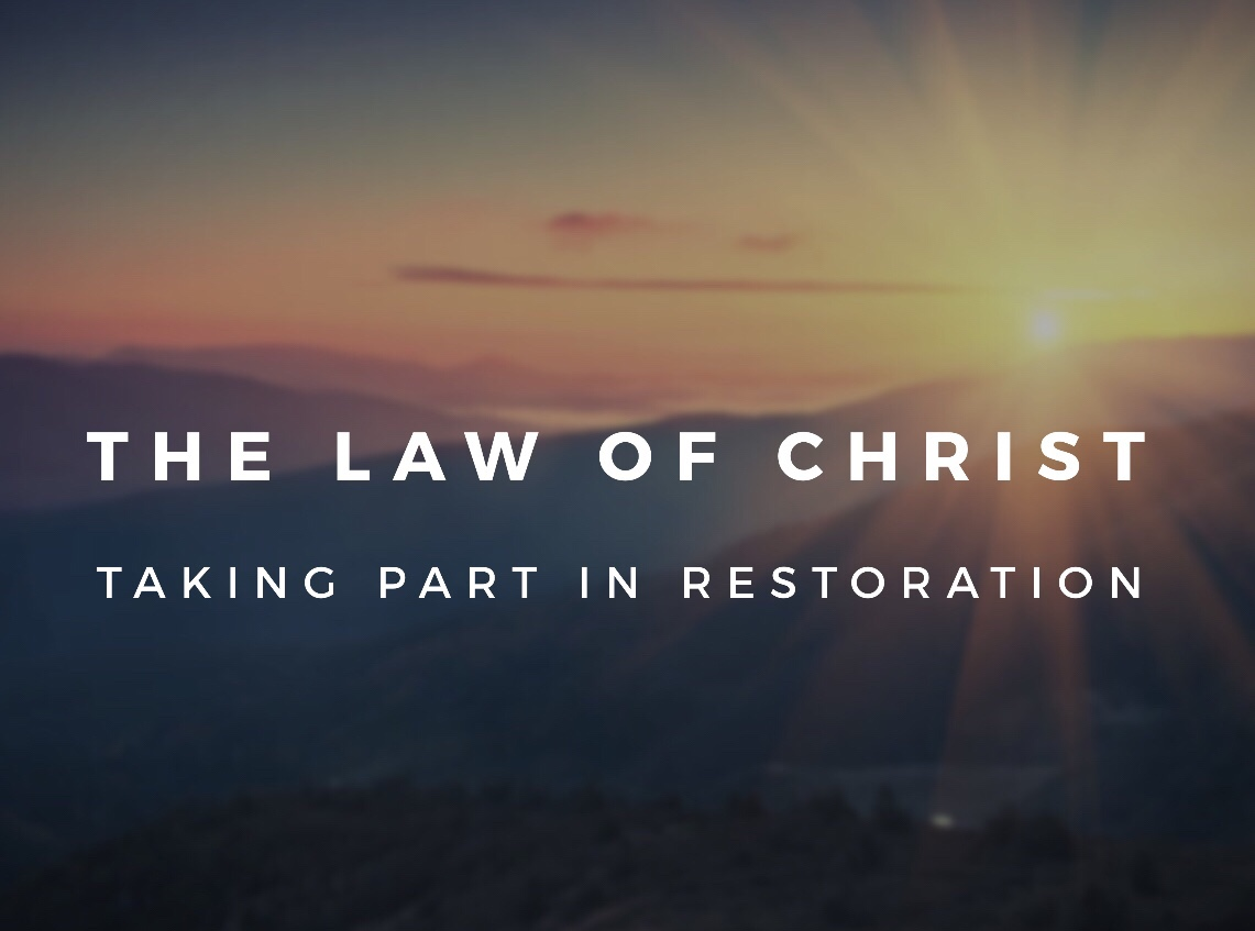 The Law of Christ... Taking Part in Restoration