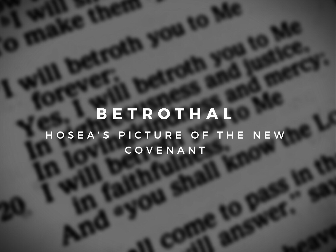 Betrothal... Hosea's Picture of the New Covenant