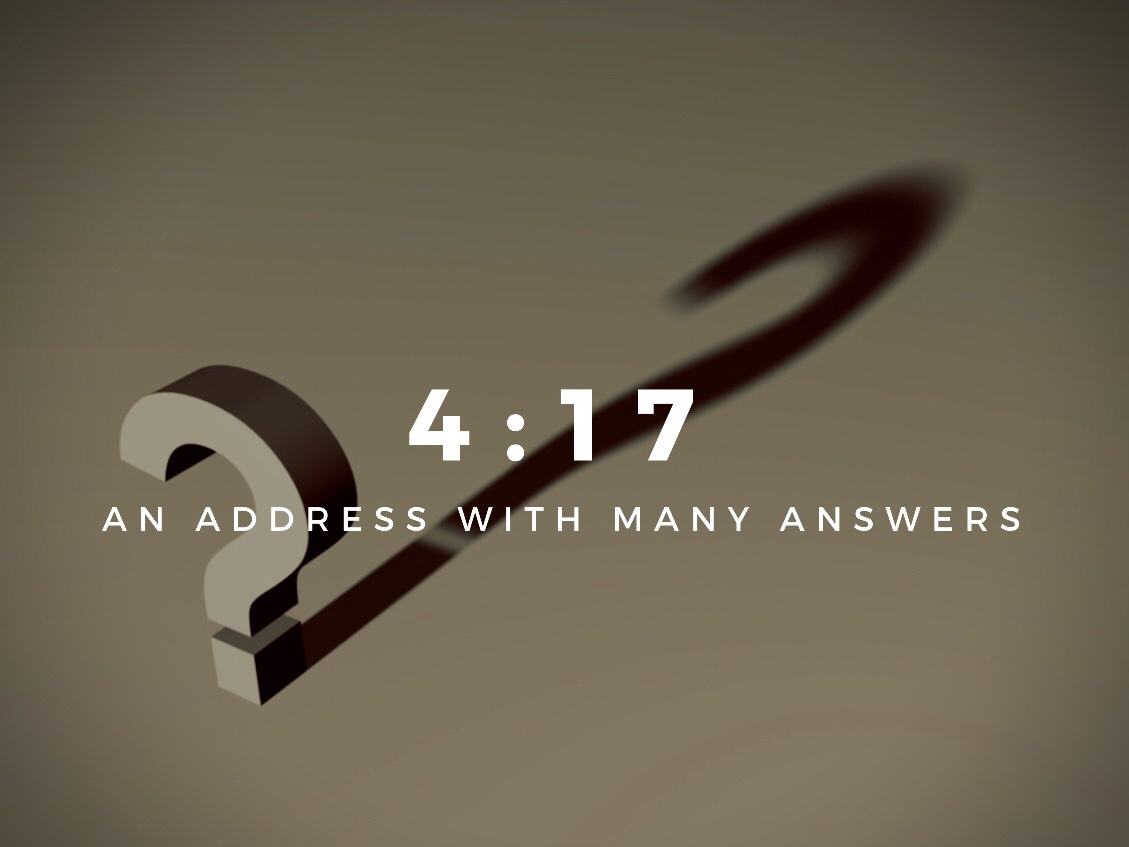 4:17… An Address With Many Answers