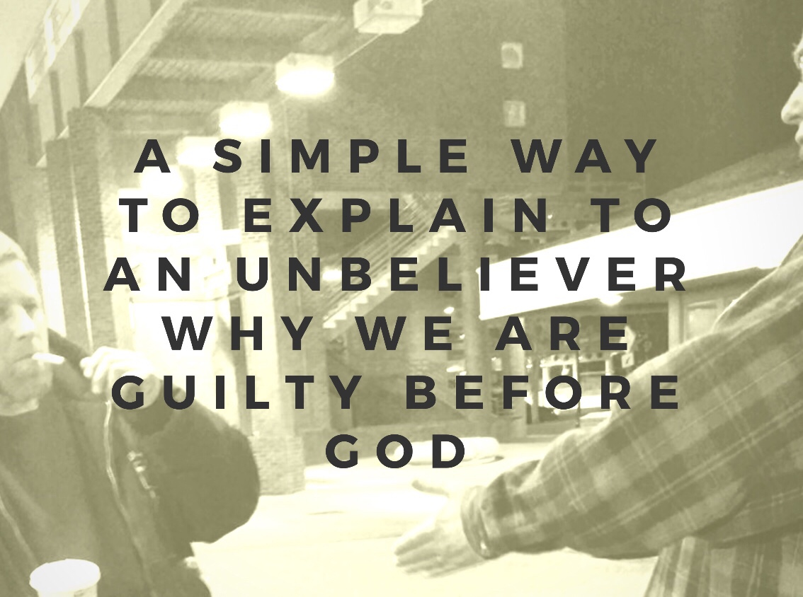 A Simple Way to Explain to an Unbeliever Why We Are Guilty Before God