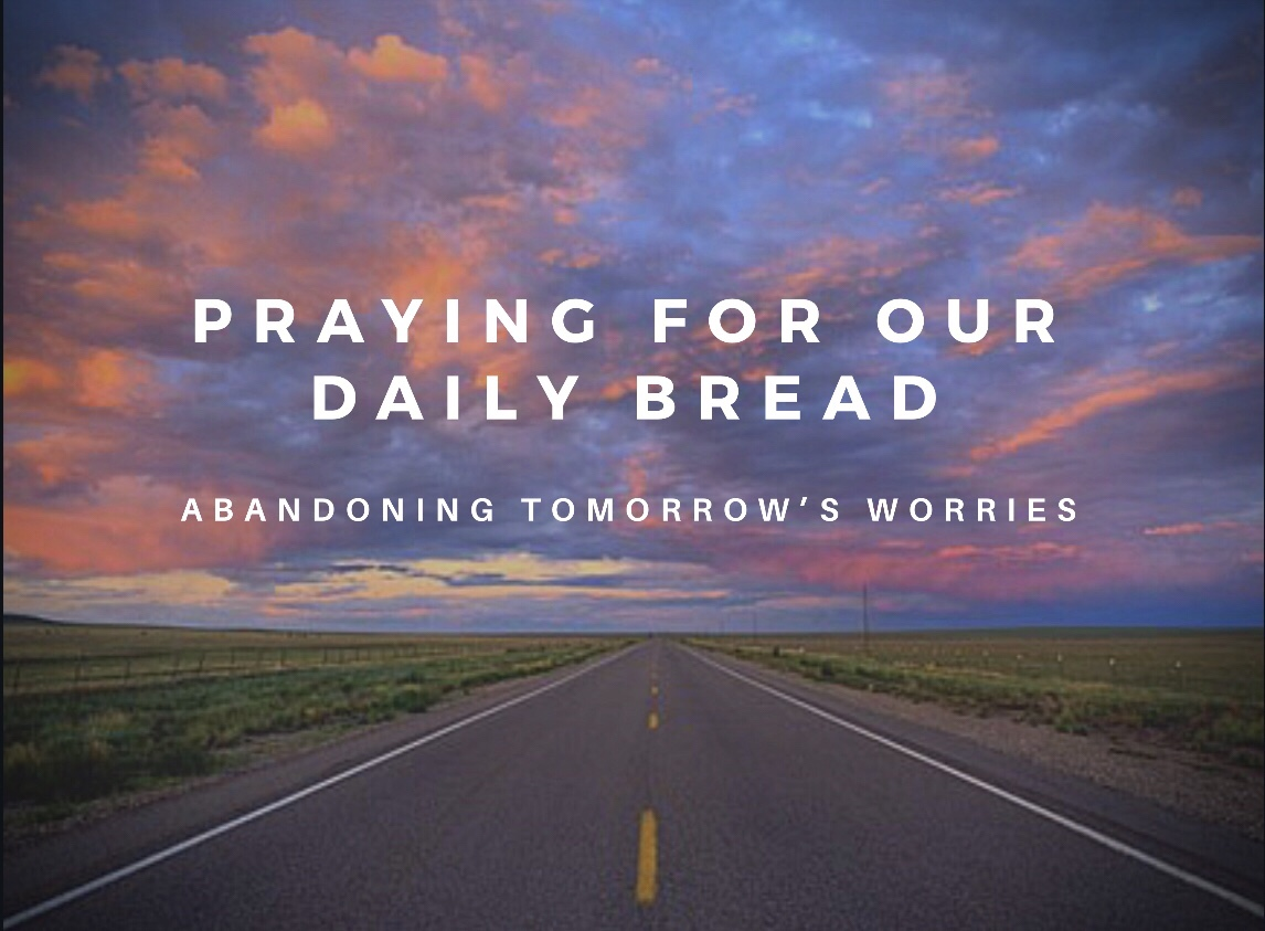 Praying for Our Daily Bread... Abandoning Tomorrow's Worries