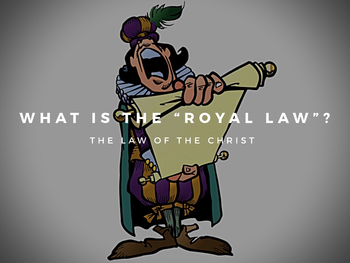 "What is the ""Royal Law""? The Law of The Christ"